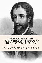 Narrative of the expedition of Hernando de Soto into Florida by A Gentleman of Elvas (2015-02-28)