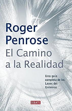 El camino a la realidad / The Road to Reality: Una guía completa de las leyes del universo / A Complete Guide to the Laws of the Universe