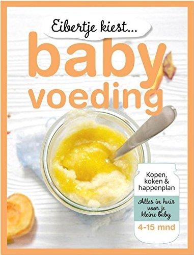 Eibertje kiest... babyvoeding: kopen, koken & happenplan, de beste keuze voor je kleine baby, 4-15 mnd