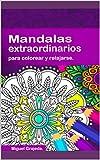 Mandalas extraordinarios para colorear y relajarse: Aprende el significado de los mandalas y los colores mientras lo utilizas como terapia antiestrés.