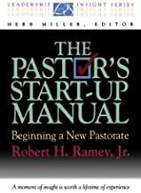 The Pastor's Start-Up Manual: Beginning a New Pastorate (Leadership Insight Series) (Leadership Insights Series) by Robert H. Jr. Ramey (1995-10-01)