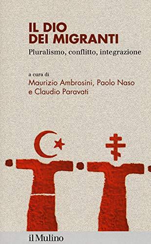 Il dio dei migranti. Pluralismo, conflitto, integrazione