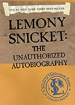 Lemony Snicket  The Unauthorized Autobiography  A Series of Unfortunate Events