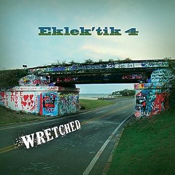 """Eklek'tik 4 """"Wretched"""""""