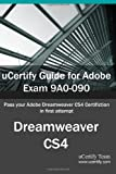 uCertify Guide for Adobe Exam 9A0-090: Pass your Adobe Dreamweaver CS4 Certification in first attempt