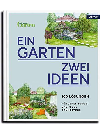 Ein Garten - zwei Ideen: 100 Lösungen für jedes Budget und jedes Grundstück