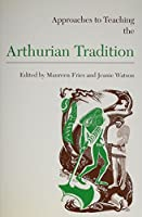 Approaches to Teaching the Arthurian Tradition (Approaches to Teaching World Literature)
