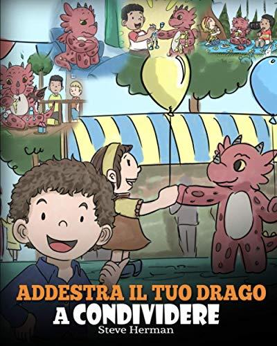 Addestra il tuo drago a condividere: (Teach Your Dragon To Share) Un libro sui draghi per insegnare ai bambini a condividere. Una simpatica storia per ... alla condivisione e al lavoro di squadra.: 17