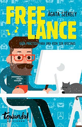 Freelance: Guía práctica para una vida sin oficinas (Spanish Edition)