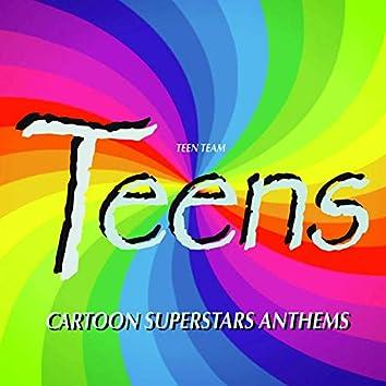 Teens: Cartoon Superstars Anthems