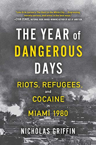 Image of The Year of Dangerous Days: Riots, Refugees, and Cocaine in Miami 1980