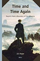 Time and Time Again: Reports from a Boundary of the Universe (Supplements to the Study of Time)