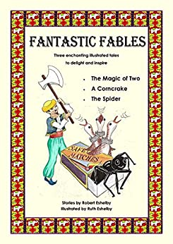 Fantastic Fables: Three enchanting illustrated tales to delight and inspire by [Robert and Ruth  Eshelby]