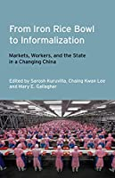 From Iron Rice Bowl to Informalization: Markets, Workers, and the State in a Changing China (Frank W. Pierce Memorial and Conference)
