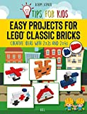 Easy Projects for LEGO® Classic Bricks: Tips for Kids: Creative Ideas with 2x2s and 2x4s