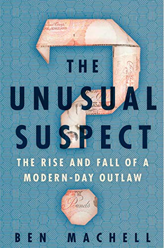 Compare Textbook Prices for The Unusual Suspect: The Rise and Fall of a Modern-Day Outlaw  ISBN 9780593129227 by Machell, Ben