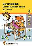 Vorschulblock - Schneiden, kleben, basteln ab 5 Jahre, A5-Block (Übungsmaterial für Kindergarten...
