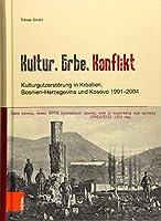 Kultur, Erbe, Konflikt: Kulturgutzerstorung in Kroatien, Bosnien-Herzegovina Und Kosovo 1991-2004