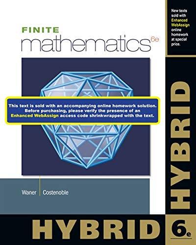 Compare Textbook Prices for Finite Mathematics, Hybrid with WebAssign with eBook LOE Printed Access Card for Single-Term Math and Science 6 Edition ISBN 9781285056319 by Waner, Stefan,Costenoble, Steven