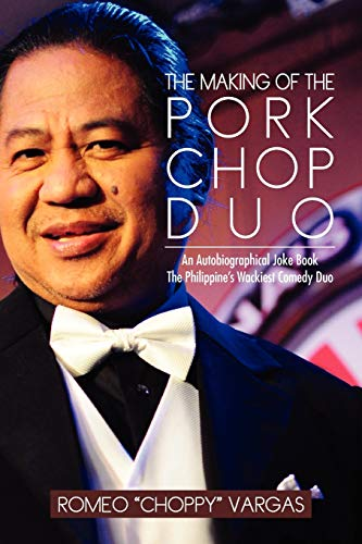 The Making Of The Porkchop Duo: An Autobiographical Joke Book The Philippine's Wackiest Comedy Duo
