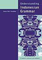 Understanding Indonesian Grammar: A student's reference and workbook