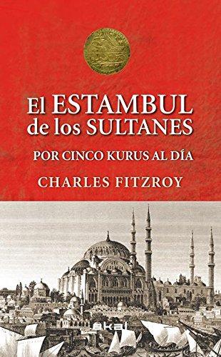 El Estambul de los sultanes por cinco kurus al día (Viajando al pasado)