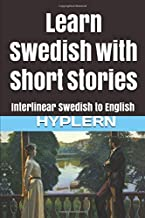 Learn Swedish with Short Stories: Interlinear Swedish to English (Learn Swedish with Interlinear Stories for Beginners, Intermediate and Advanced Readers)