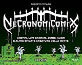 Necronomicomix. Vampiri, lupi mannari, zombi, alieni e altre sfigate creature della notte...