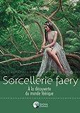 Sorcellerie faery - A la découverte du monde féérique