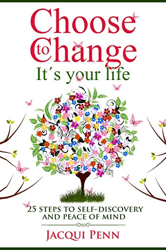 Book: Choose to Change - It´s your life - 25 steps to self-discovery and peace of mind by Jacqui Penn