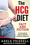The HCG Diet Fact and Fiction: Cut through the hype for rapid and permanent weight loss (The HCG Diet Book Series 1)