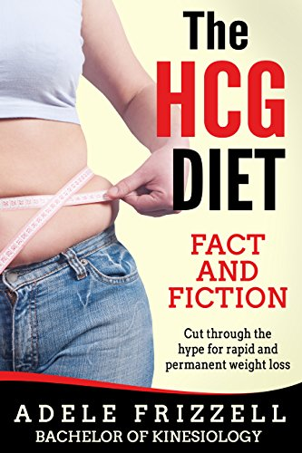 The HCG Diet Fact and Fiction: Cut through the hype for rapid and permanent weight loss (The HCG Die