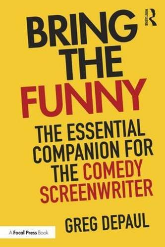 Bring the Funny: The Essential Companion for the Comedy Screenwriter by Greg DePaul (2016-07-27)