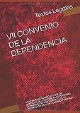 VII CONVENIO DE LA DEPENDENCIA: VII CONVENIO MARCO ESTATAL DE SERVICIOS DE ATENCIÓN A LAS PERSONAS DEPENDIENTES Y DESARROLLO DE LA PROMOCIÓN DE LA AUTONOMÍA PERSONAL.