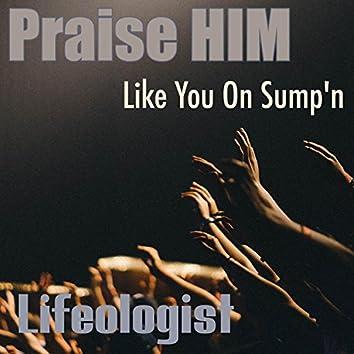 Praise Him Like You on Sump'n