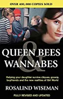 Queen Bees And Wannabes for the Facebook Generation: Helping your teenage daughter survive cliques, gossip, bullying and boyfriends by Rosalind Wiseman(2003-06-26)