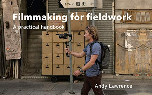 Filmmaking for fieldwork: A practical handbook (English Edition)