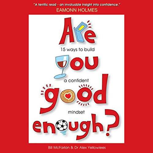 Are You Good Enough?     15 Ways to Build a Confident Mindset              By:                                                                                                                                 Bill McFarlan,                                                                                        Alex Yellowlees                               Narrated by:                                                                                                                                 Graeme Malcolm                      Length: 3 hrs and 50 mins     8 ratings     Overall 3.0