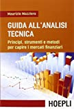Guida all'analisi tecnica. Principi, strumenti e metodi per capire i mercati finanziari