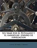 Un viaje por el Putumayo y el Amazonas: ensayo de navegacion...