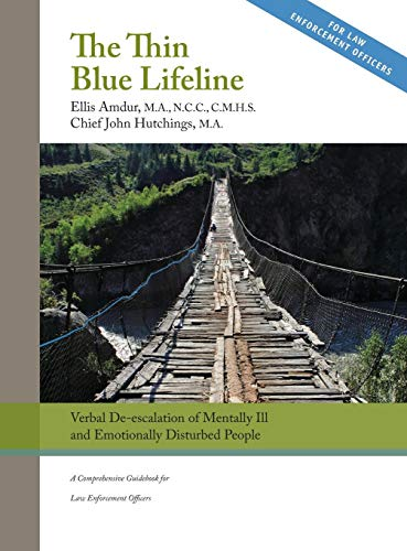 Compare Textbook Prices for The Thin Blue Lifeline: Verbal De-escalation of Aggressive & Emotionally Disturbed People: A Comprehensive Guidebook for Law Enforcement Officers  ISBN 9781950678044 by Amdur, Ellis,John, Hutchings