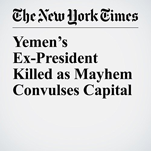 Yemen's Ex-President Killed as Mayhem Convulses Capital copertina
