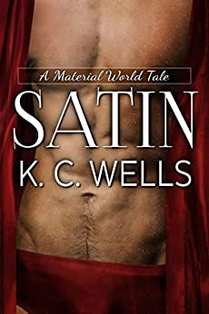 Satin (A Material World Book 2) by [K.C. Wells, Meredith Russell]