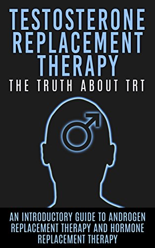 Testosterone Replacement Therapy: The Truth About TRT: An Introductory Guide to Androgen Replacement Therapy And Hormone Replacement Therapy (TRT, Testosterone, ... Replacement Therapy) (English Edition)