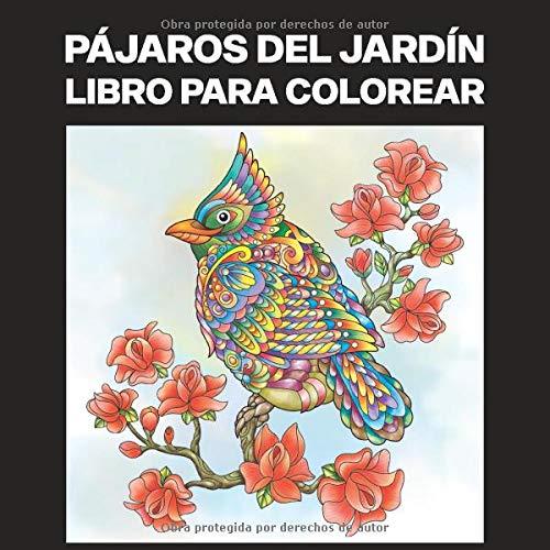 Pájaros del Jardín Libro para Colorear: Libro para Colorear para Adultos ofrece increíbles Pájaros Dibujos, para aliviar el estrés y relajarse (Pájaros del Jardín Paginas para Colorear)