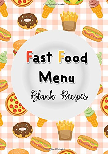 Fast Food Menu Blank Recipes: Blank recipes books to write in. Large 7x10 inches 100 pages with template for notes direction.