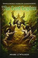 The Lost Legion (Dangerous Worlds Gamebooks)