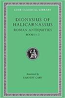 Roman Antiquities, Volume I: Books 1-2 (Loeb Classical Library)