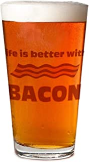 Personalized beer glass - Life Is Better With Bacon.Png Pint Glass, 16 oz. Drinking Glass| For decorative party supplies | Gift ideas for dad, mom, husband, wife | Best Bar Craft Beer Mug