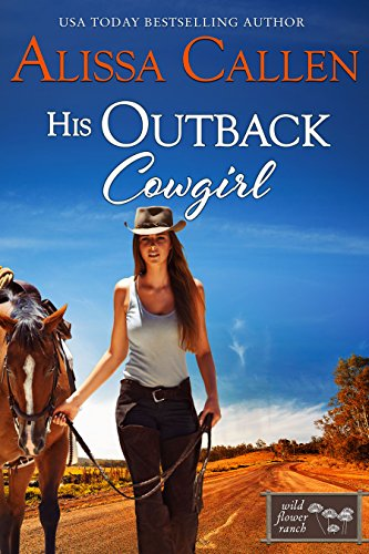 Book: His Outback Cowgirl (Wildflower Ranch Book 4) by Alissa Callen